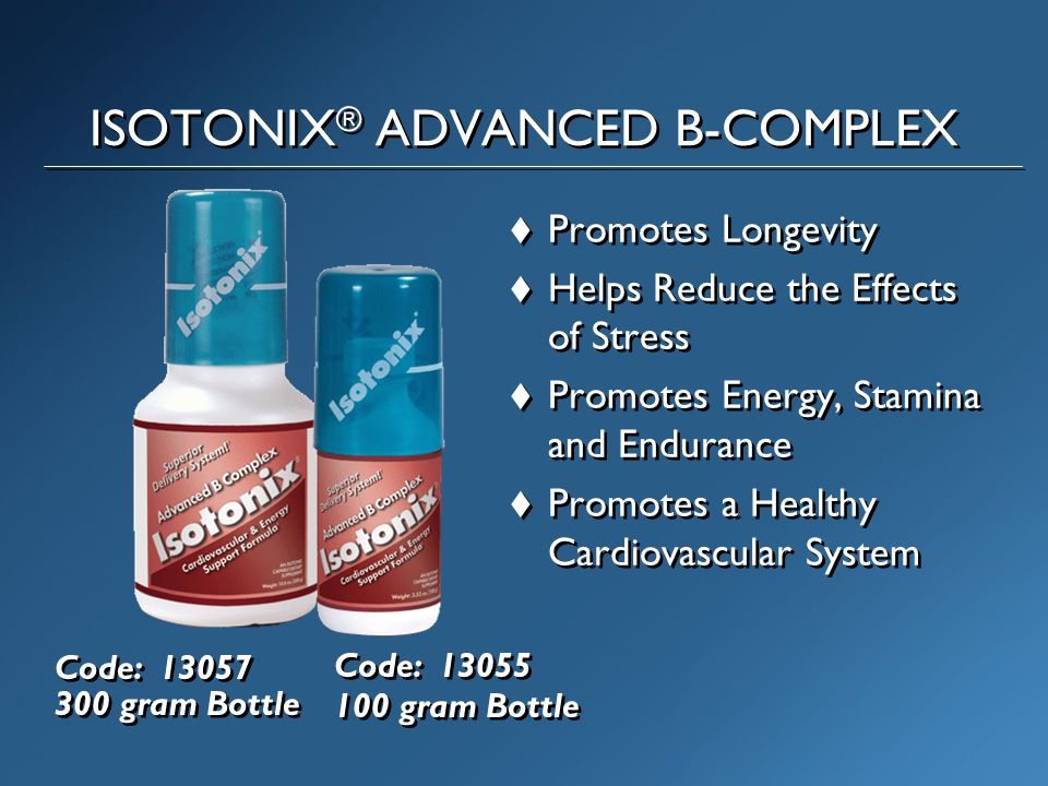 ISOTONIX ® ADVANCED B-COMPLEX  Promotes Longevity  Helps Reduce the Effects of Stress  Promotes Energy, Stamina and Endurance  Promotes a Healthy Cardiovascular System  Promotes Longevity  Helps Reduce the Effects of Stress  Promotes Energy, Stamina and Endurance  Promotes a Healthy Cardiovascular System Code: 13057 300 gram Bottle Code: 13055 100 gram Bottle Code: 13055 100 gram Bottle
