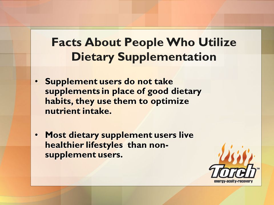 Supplement users do not take supplements in place of good dietary habits, they use them to optimize nutrient intake.Supplement users do not take supplements in place of good dietary habits, they use them to optimize nutrient intake.