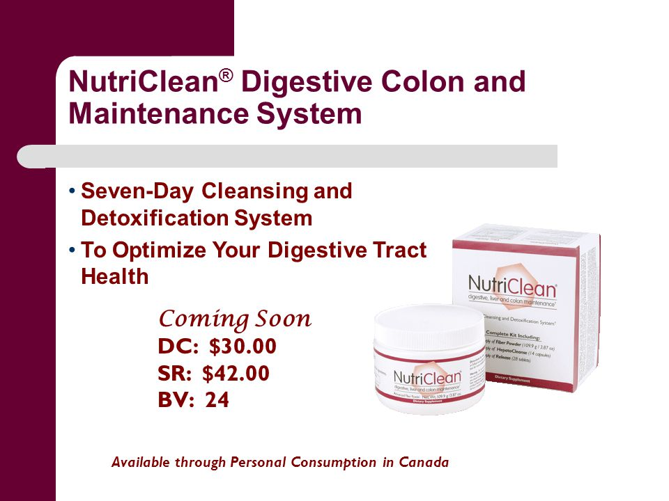 NutriClean ® Digestive Colon and Maintenance System Available through Personal Consumption in Canada Seven-Day Cleansing and Detoxification System To Optimize Your Digestive Tract Health Coming Soon DC: $30.00 SR: $42.00 BV: 24