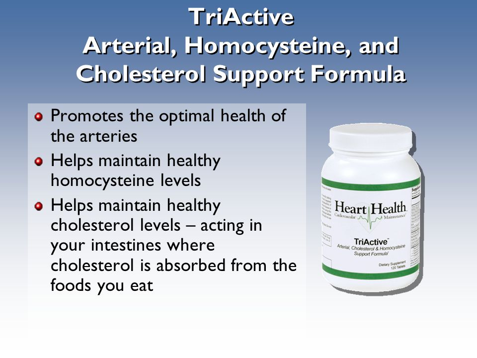 TriActive Arterial, Homocysteine, and Cholesterol Support Formula Promotes the optimal health of the arteries Helps maintain healthy homocysteine levels Helps maintain healthy cholesterol levels – acting in your intestines where cholesterol is absorbed from the foods you eat