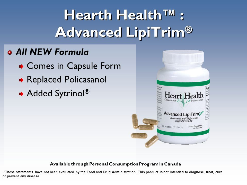 Hearth Health™ : Advanced LipiTrim ® All NEW Formula Comes in Capsule Form Replaced Policasanol Added Sytrinol ® *These statements have not been evalu
