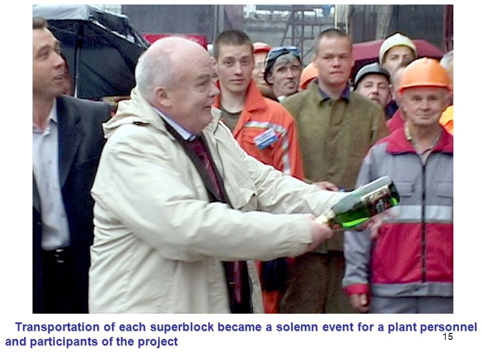 15 Transportation of each superblock became a solemn event for a plant personnel and participants of the project