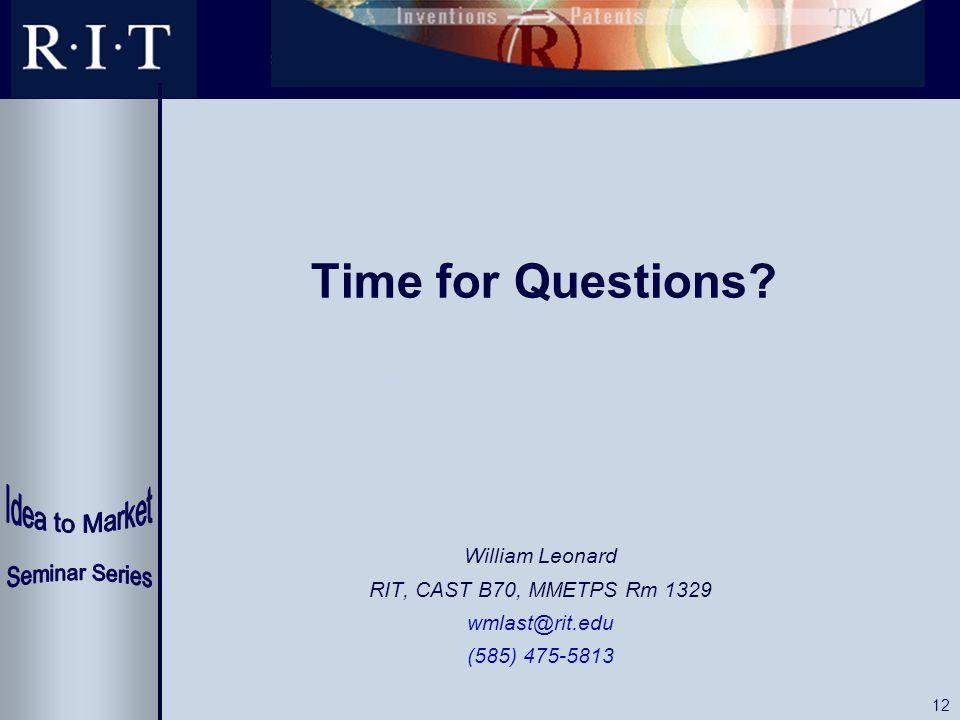 12 Time for Questions William Leonard RIT, CAST B70, MMETPS Rm 1329 wmlast@rit.edu (585) 475-5813