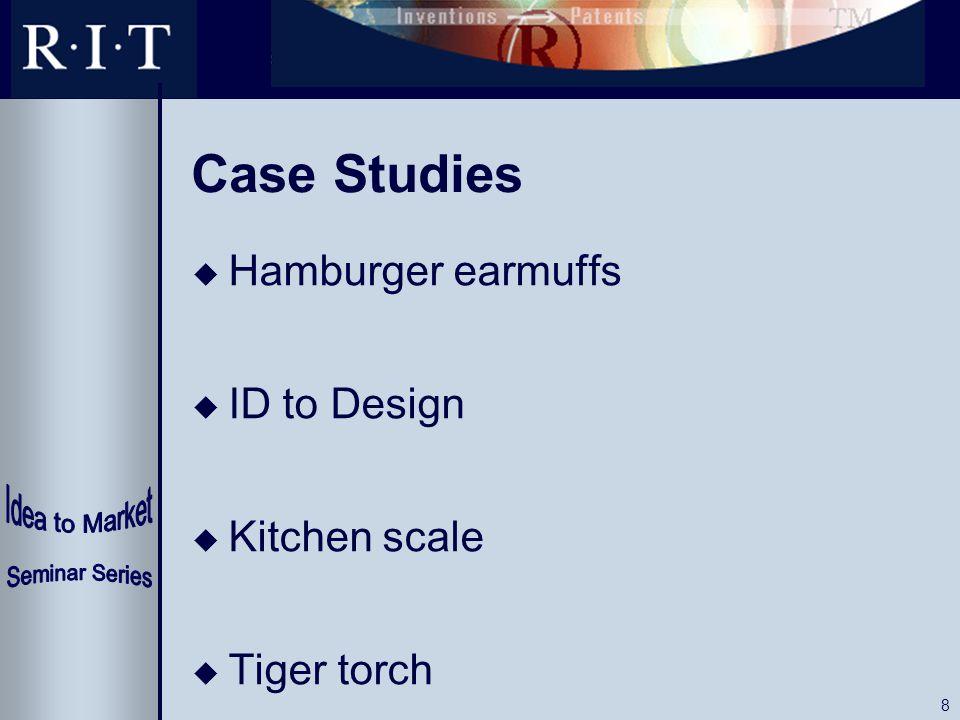 8 Case Studies u Hamburger earmuffs u ID to Design u Kitchen scale u Tiger torch