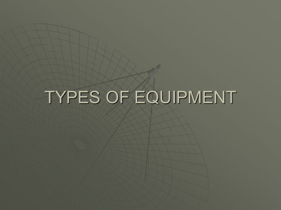 TYPES OF EQUIPMENT