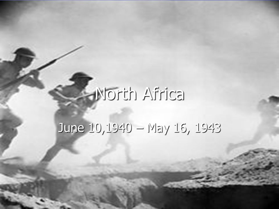 North Africa June 10,1940 – May 16, 1943
