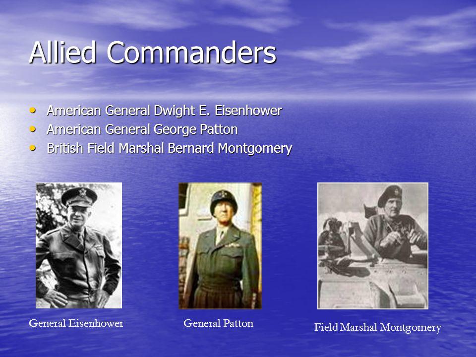 Allied Commanders American General Dwight E. Eisenhower American General Dwight E.
