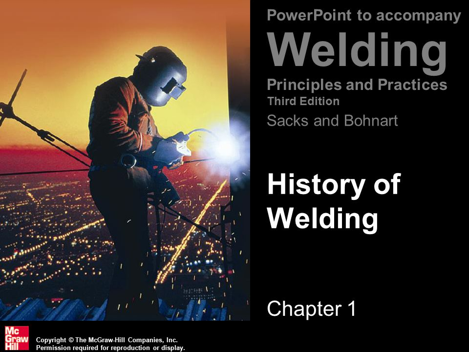 Copyright © The McGraw-Hill Companies, Inc. Permission required for reproduction or display. PowerPoint to accompany Welding Principles and Practices