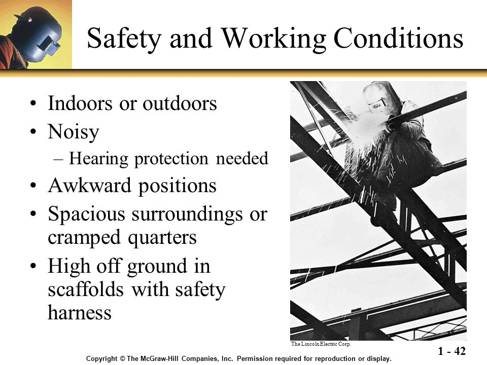 1 - 42 Safety and Working Conditions Indoors or outdoors Noisy –Hearing protection needed Awkward positions Spacious surroundings or cramped quarters