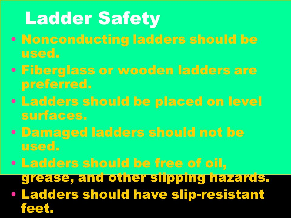 Ladder Safety Nonconducting ladders should be used.