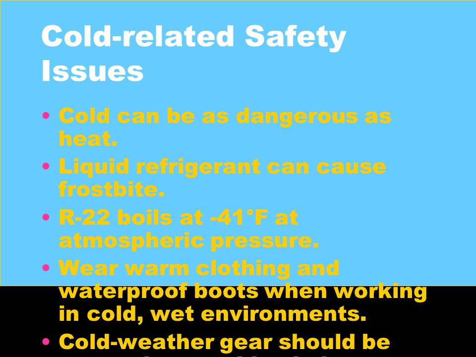 Cold-related Safety Issues Cold can be as dangerous as heat.
