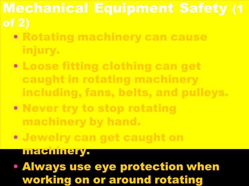 Mechanical Equipment Safety (1 of 2) Rotating machinery can cause injury.