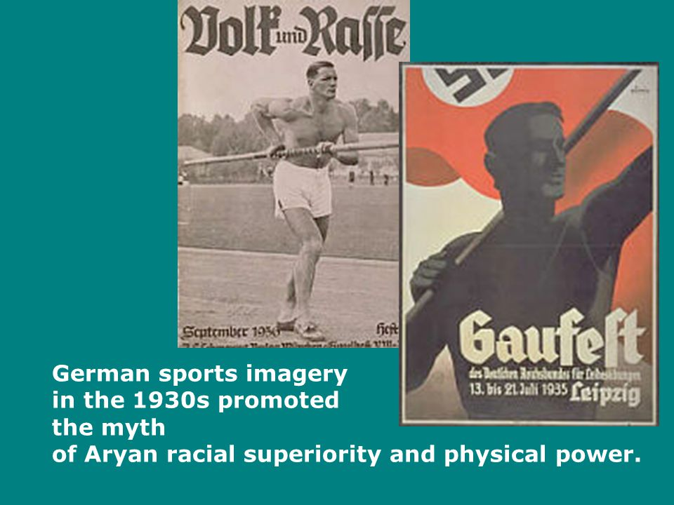 German sports imagery in the 1930s promoted the myth of Aryan racial superiority and physical power.