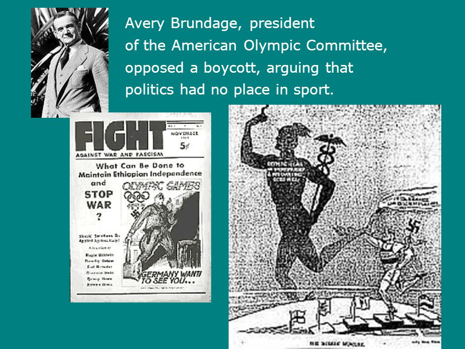 Avery Brundage, president of the American Olympic Committee, opposed a boycott, arguing that politics had no place in sport.