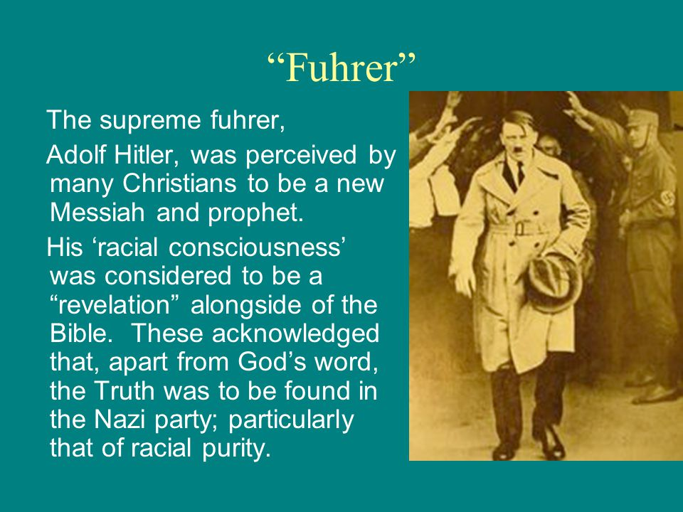 Fuhrer The supreme fuhrer, Adolf Hitler, was perceived by many Christians to be a new Messiah and prophet.