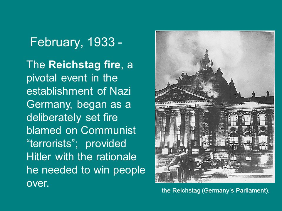 "February, 1933 - The Reichstag fire, a pivotal event in the establishment of Nazi Germany, began as a deliberately set fire blamed on Communist ""terro"