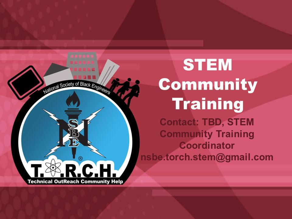 STEM Community Training Contact: TBD, STEM Community Training Coordinator nsbe.torch.stem@gmail.com