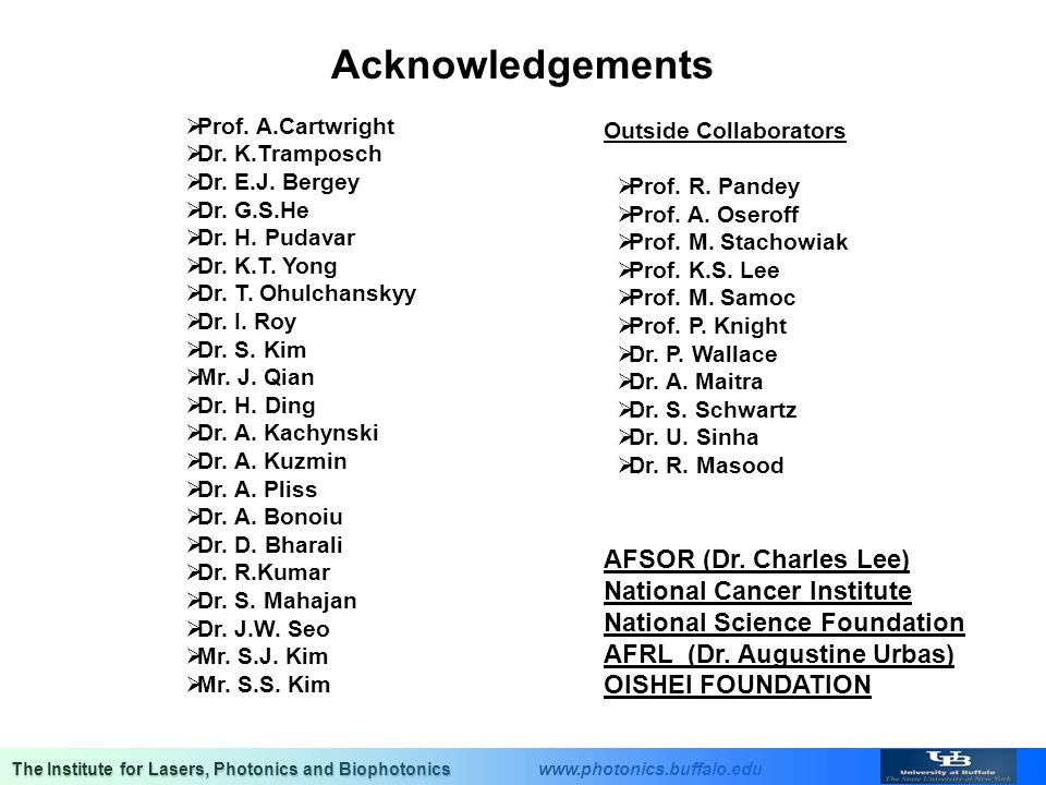 Acknowledgements  Prof. A.Cartwright  Dr. K.Tramposch  Dr. E.J. Bergey  Dr. G.S.He  Dr. H. Pudavar  Dr. K.T. Yong  Dr. T. Ohulchanskyy  Dr. I.