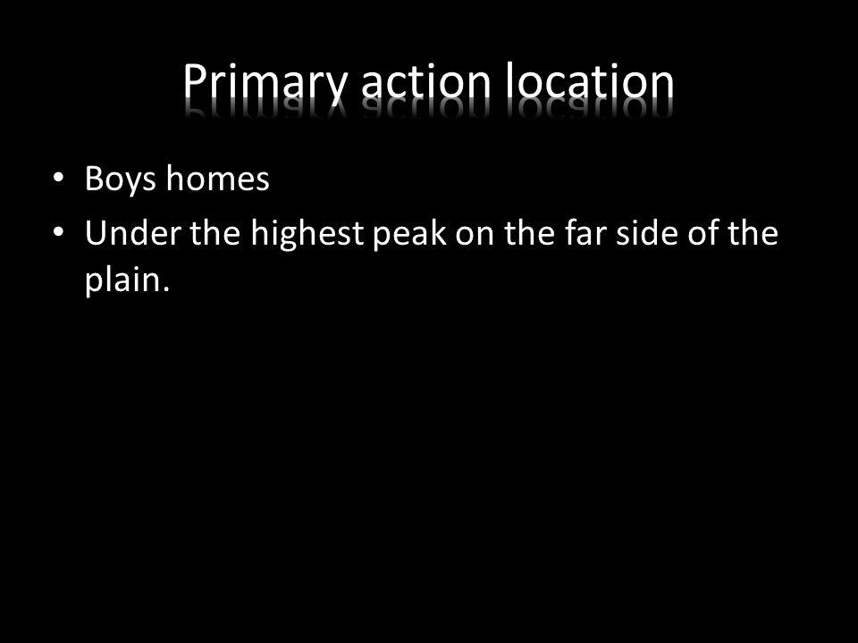 Boys homes Under the highest peak on the far side of the plain.