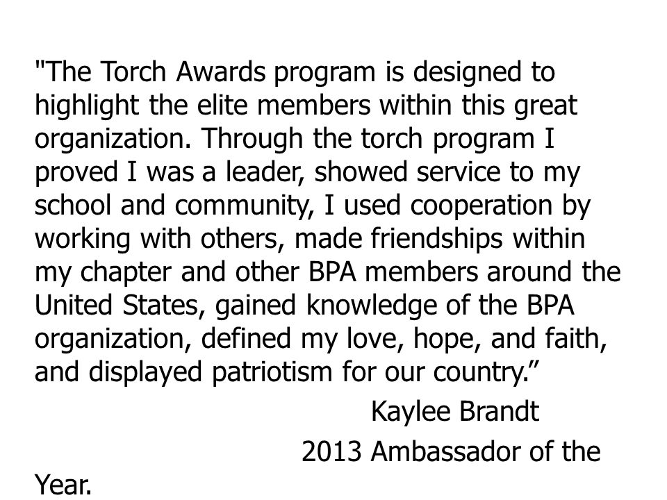 The Torch Awards program is designed to highlight the elite members within this great organization.