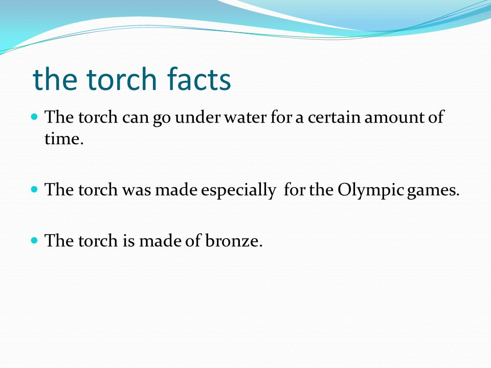 the torch facts The torch can go under water for a certain amount of time.