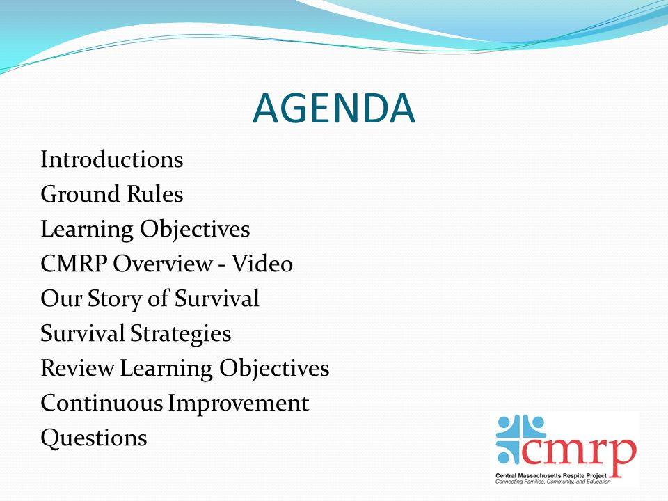 AGENDA Introductions Ground Rules Learning Objectives CMRP Overview - Video Our Story of Survival Survival Strategies Review Learning Objectives Continuous Improvement Questions
