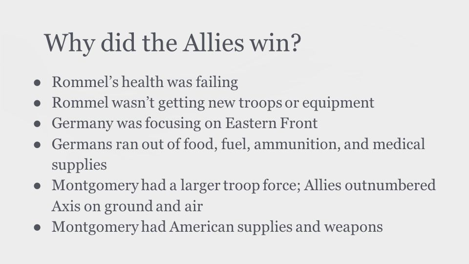 Why did the Allies win? ● Rommel's health was failing ● Rommel wasn't getting new troops or equipment ● Germany was focusing on Eastern Front ● German