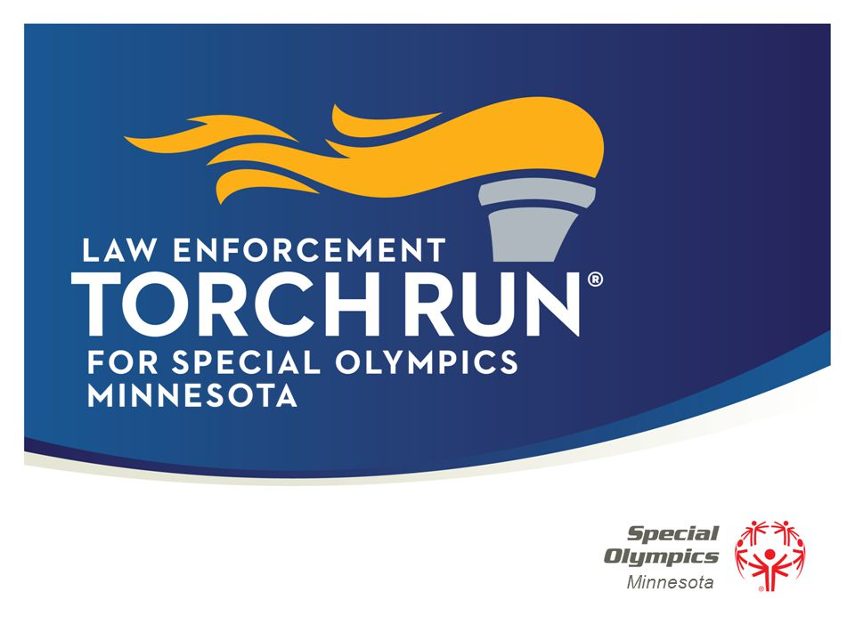 2 | Law Enforcement Torch Run ® for Special Olympics The Torch Run is the largest grassroots fundraiser and public awareness vehicle by law enforcement officers for Special Olympics.