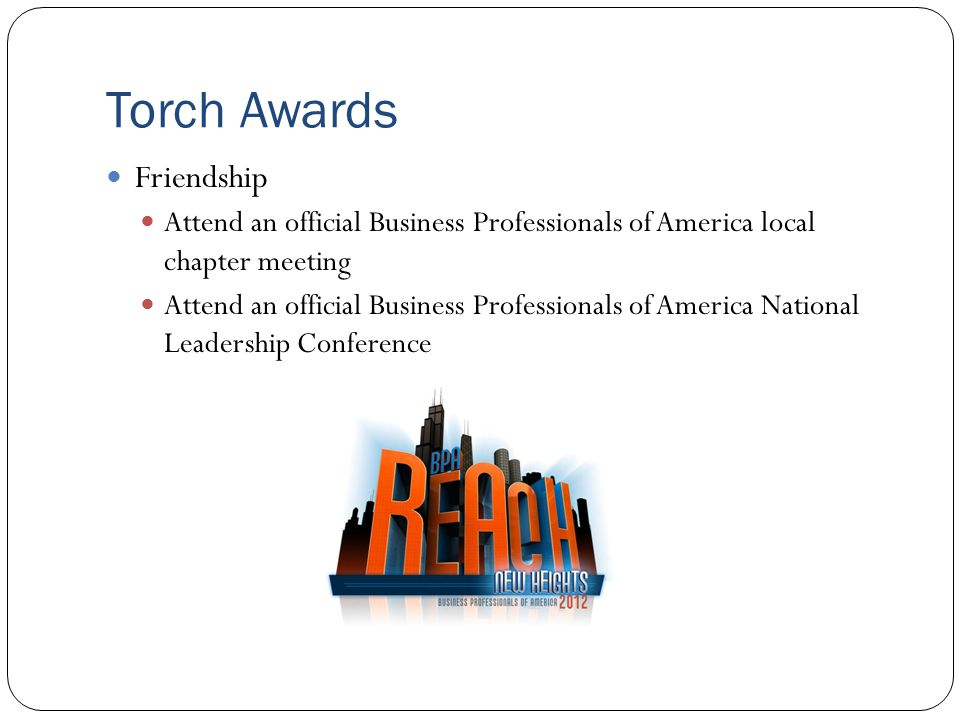 Torch Awards Friendship Attend an official Business Professionals of America local chapter meeting Attend an official Business Professionals of America National Leadership Conference