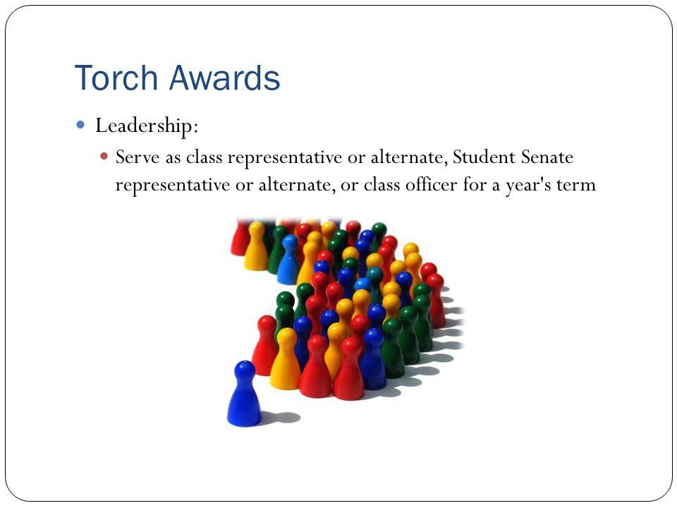 Torch Awards Leadership: Serve as class representative or alternate, Student Senate representative or alternate, or class officer for a year s term