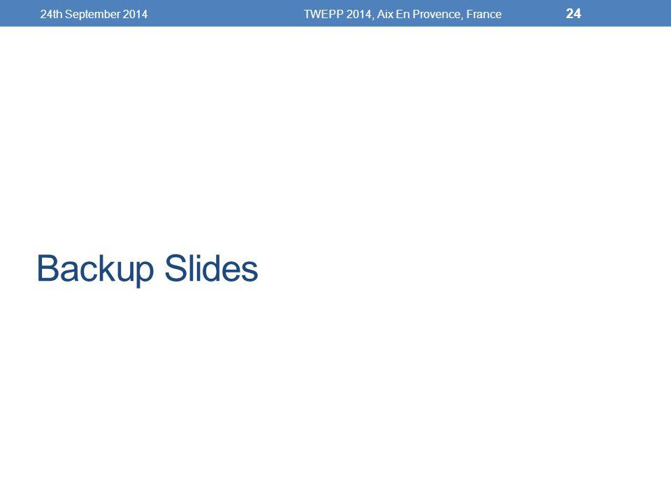 Backup Slides 24th September 2014TWEPP 2014, Aix En Provence, France 24