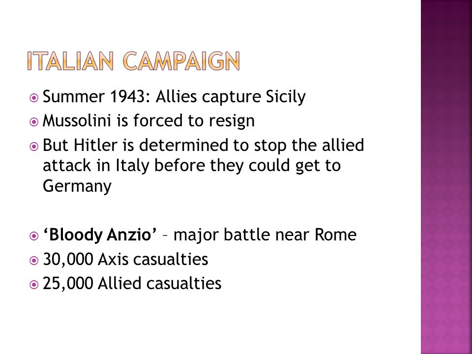  Summer 1943: Allies capture Sicily  Mussolini is forced to resign  But Hitler is determined to stop the allied attack in Italy before they could g