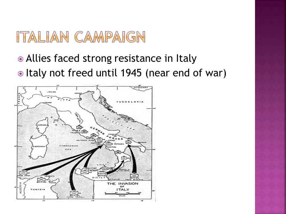 Allies faced strong resistance in Italy  Italy not freed until 1945 (near end of war)