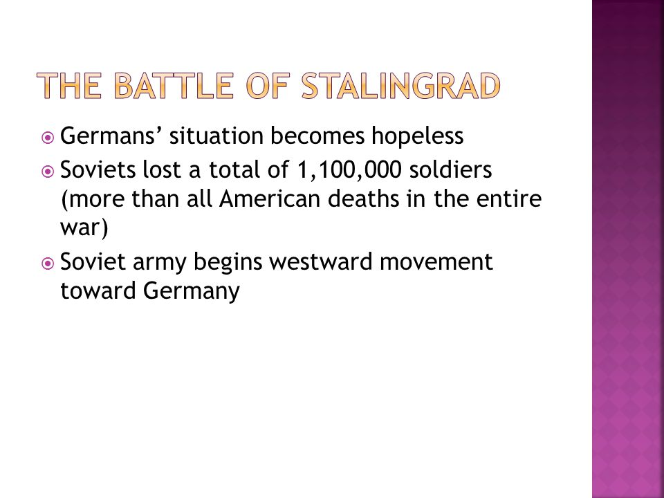  Germans' situation becomes hopeless  Soviets lost a total of 1,100,000 soldiers (more than all American deaths in the entire war)  Soviet army beg