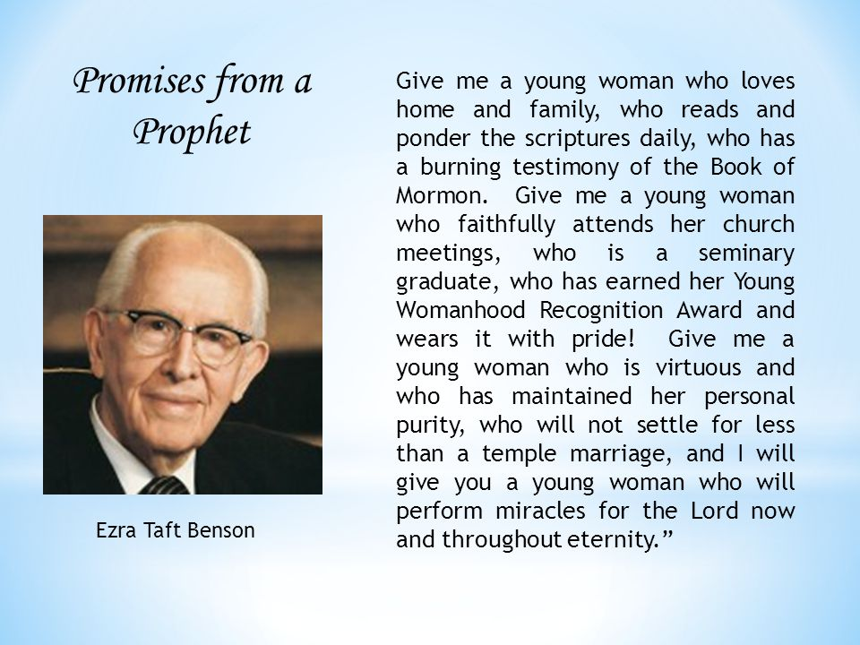 Give me a young woman who loves home and family, who reads and ponder the scriptures daily, who has a burning testimony of the Book of Mormon.