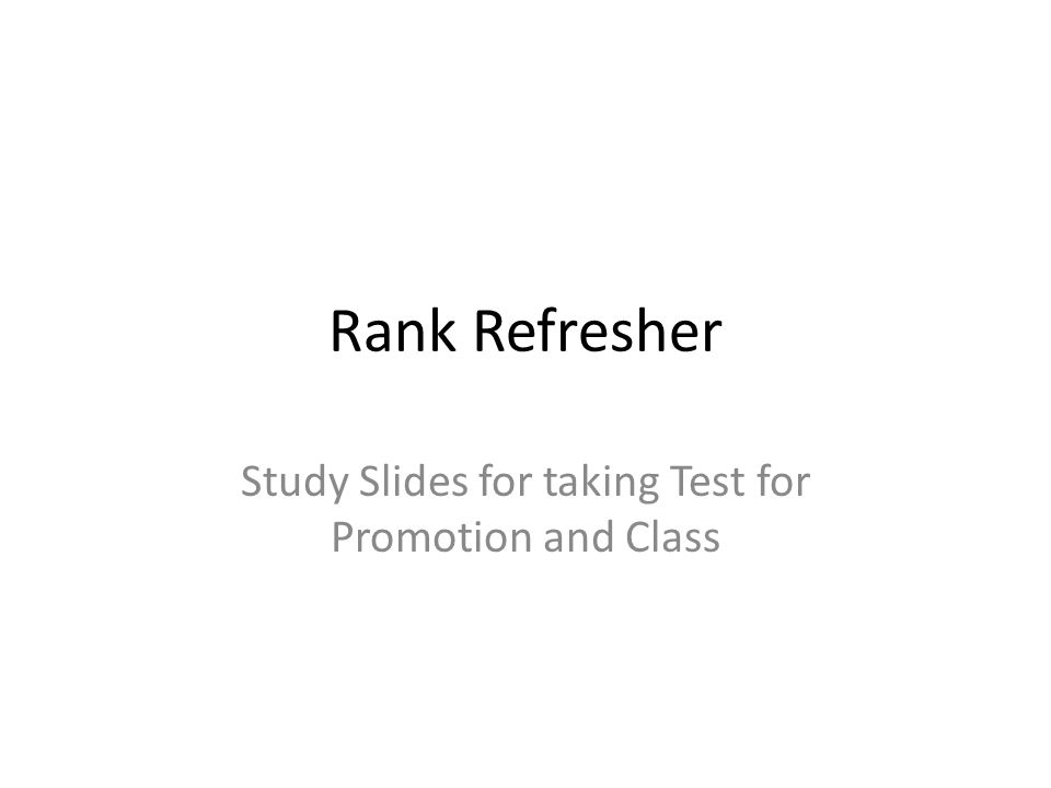 Rank Refresher Study Slides for taking Test for Promotion and Class