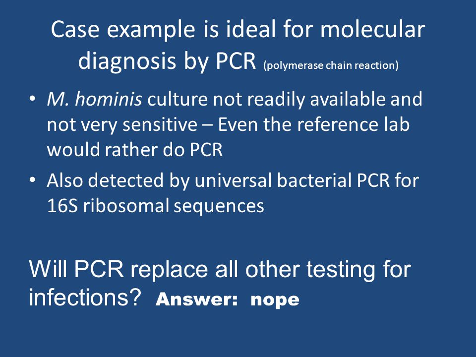 Case example is ideal for molecular diagnosis by PCR (polymerase chain reaction) M.
