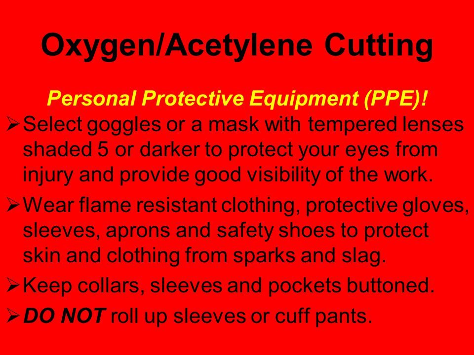 Oxygen/Fuel Cutting  Gas flames produce infrared radiation which may have a harmful effect on the skin and especially on the eyes.