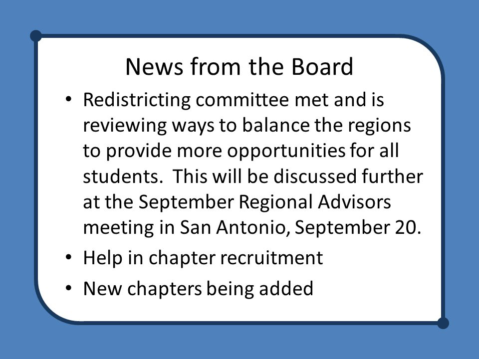 News from the Board Redistricting committee met and is reviewing ways to balance the regions to provide more opportunities for all students.