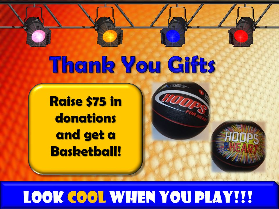 Look COOL when YOU PLAY!!! Raise $75 in donations and get a Basketball!