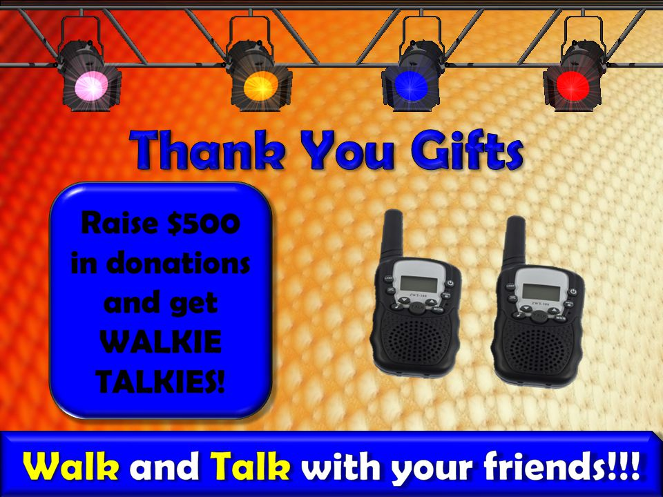 Raise $500 in donations and get WALKIE TALKIES!