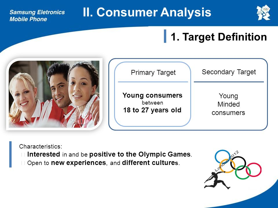 Characteristics: ▷ Interested in and be positive to the Olympic Games. ▷ Open to new experiences, and different culture s. 1. Target Definition Young