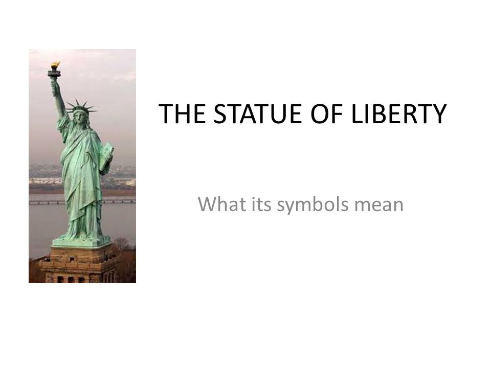 THE STATUE OF LIBERTY What its symbols mean