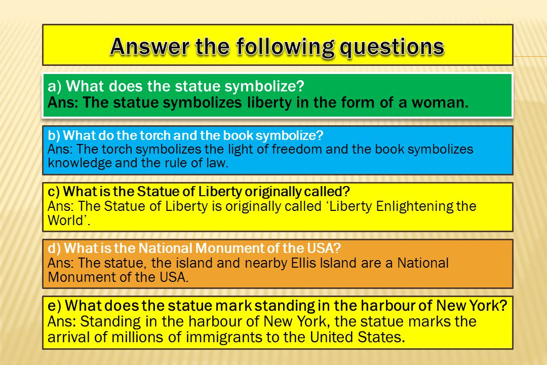 a) What does the statue symbolize. Ans: The statue symbolizes liberty in the form of a woman.