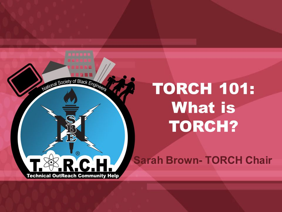 TORCH 101: What is TORCH Sarah Brown- TORCH Chair