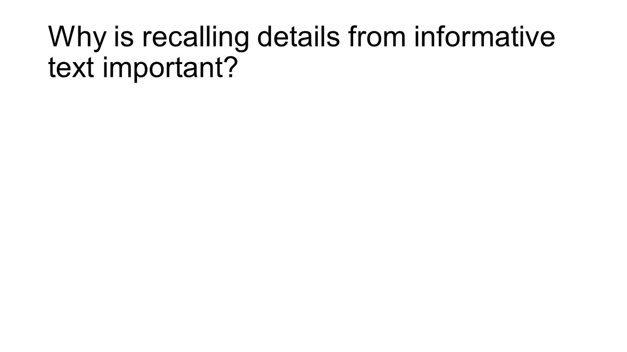 Why is recalling details from informative text important