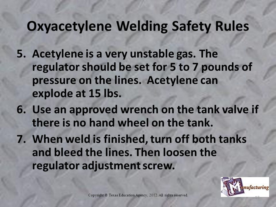 Oxyacetylene Welding Safety Rules 5.Acetylene is a very unstable gas.