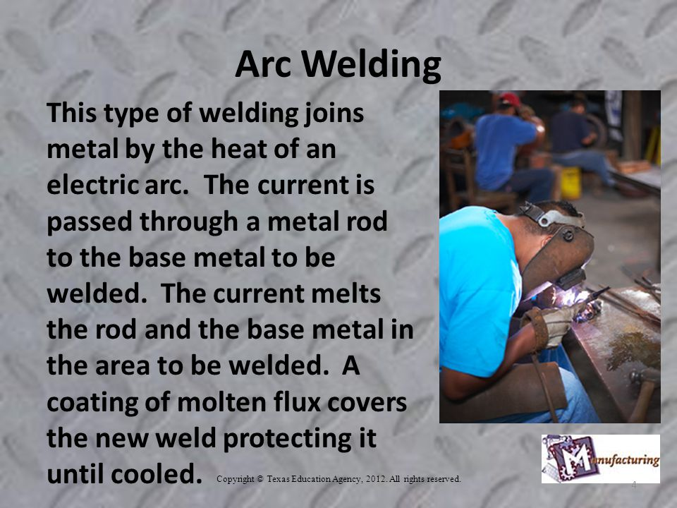 Arc Welding This type of welding joins metal by the heat of an electric arc.