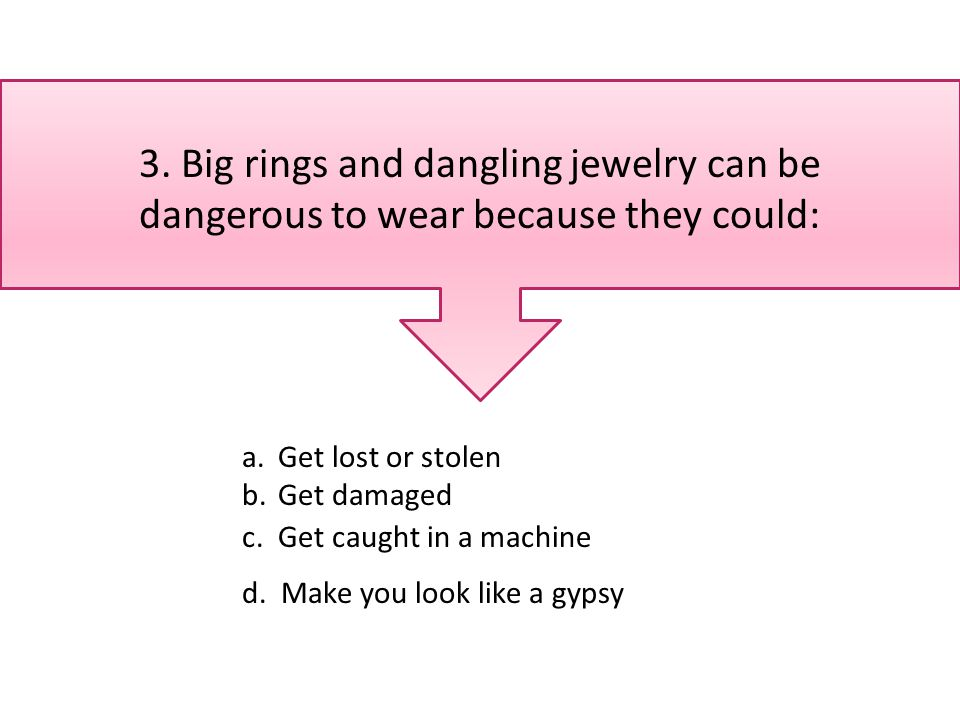 4.If you have long hair, before you come to the jewelry lab you should: A.