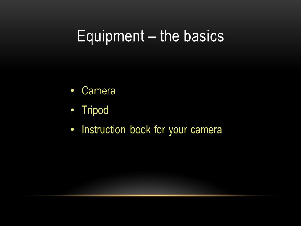 Equipment – the basics Camera Tripod Instruction book for your camera